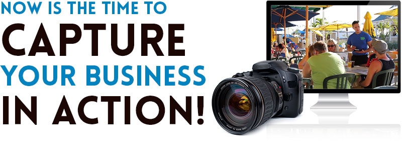 Now is the time to Capture your Business in Action!